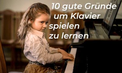 10 gute Gründe um Klavier spielen zu lernen